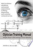 """""""The Optician Training Manual: Simple Steps to Becoming a Great Optician"""" by David S. McCleary"""