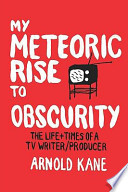 My Meteoric Rise to Obscurity
