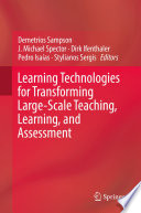 Learning Technologies for Transforming Large Scale Teaching  Learning  and Assessment