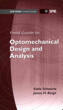 Field Guide to Optomechanical Design and Analysis