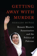Getting Away With Murder Benazir Bhutto S Assassination And The Politics Of Pakistan