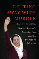 Getting Away with Murder: Benazir Bhutto's Assassination and the Politics of Pakistan
