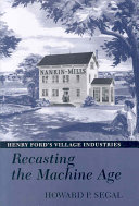 Recasting the Machine Age: Henry Ford's Village Industries