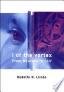"""""""I of the Vortex: From Neurons to Self"""" by Rodolfo R. Llin's"""