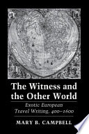 The Witness and the Other World, Exotic European Travel Writing, 400-1600 by Mary B. Campbell PDF