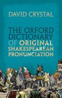 The Oxford Dictionary of Original Shakespearean Pronunciation