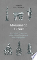 """Monument Culture: International Perspectives on the Future of Monuments in a Changing World"" by Laura A. Macaluso"