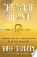 link to The end of the myth : from the frontier to the border wall in the mind of America in the TCC library catalog