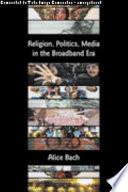 Religion  Politics  Media In The Broadband Era