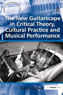 """The New Guitarscape in Critical Theory, Cultural Practice and Musical Performance """