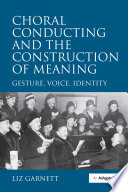 Choral Conducting and the Construction of Meaning