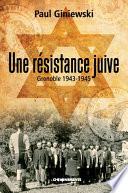 Une Resistance Juive Grenoble 1943 - 1945