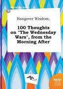 Hangover Wisdom, 100 Thoughts on the Wednesday Wars , from the Morning After
