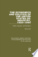 The Economics and Politics of the United States Oil Industry  1920 1990