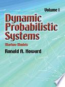 Dynamic Probabilistic Systems  Volume I