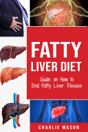 Fatty Liver Diet  Guide on How to End Fatty Liver Disease Fatty Liver Diet Books  Fatty Liver Diet