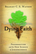 Living Constitution, Dying Faith: Progressivism and the New Science ...