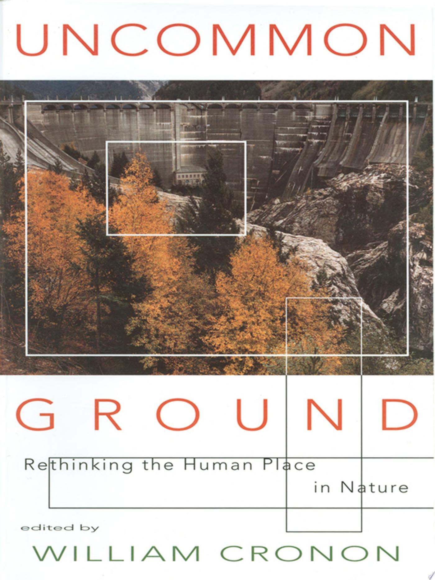 Uncommon Ground  Rethinking the Human Place in Nature
