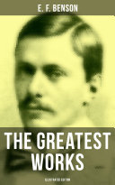 The Greatest Works of E  F  Benson  Illustrated Edition