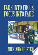 Fade into Focus  Focus into Fade