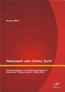 """Hexenwerk oder Gottes Zorn? Hexenverfolgungen in Südwestdeutschland im Kontext der """"Kleinen Eiszeit"""" (1560-1630)"""