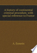A history of continental criminal procedure  with special reference to France
