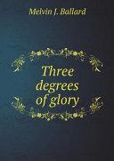 Three degrees of glory
