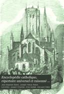 Encyclopédie catholique, répertoire universel et raisonné des sciences, des lettres, des arts et des métiers, formant une bibliothèque universelle, avec la biographie des hommes célèbres