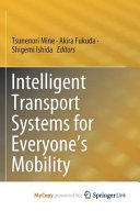 Intelligent Transport Systems for Everyone s Mobility Book