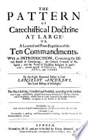 The Pattern of Catechistical Doctrine at large  or a learned and pious Exposition of the Ten Commandments  etc  A rearrangement of The Morall Law expounded   Book PDF