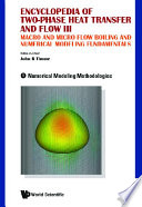 Encyclopedia Of Two phase Heat Transfer And Flow Iii  Macro And Micro Flow Boiling And Numerical Modeling Fundamentals  A 4 volume Set