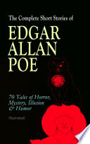 The Complete Short Stories of Edgar Allan Poe  70 Tales of Horror  Mystery  Illusion   Humor  Illustrated  Book PDF