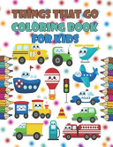 Things That Go Coloring Book For Kids Book
