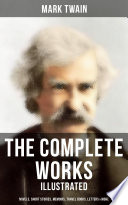 """""""The Complete Works of Mark Twain: Novels, Short Stories, Memoirs, Travel Books, Letters & More (Illustrated): The Adventures of Tom Sawyer & Huckleberry Finn, Life on the Mississippi, Yankee in King Arthur's Court…(Including Biography, Articles & Speeches)"""" by Mark Twain"""