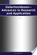 Galactosidases   Advances in Research and Application  2012 Edition