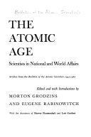 The Atomic Age; Scientists in National and World Affairs. Articles from the Bulletin of the Atomic Scientists 1945-1962. Edited and with Introductions by Morton Grodzins and Eugene Rabinowitch