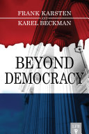 Beyond Democracy: Why Democracy Does Not Lead to Solidarity, Prosperity, and Liberty but to Social Conflict, Runaway Spending, and Tyrannical Government