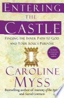 """Entering the Castle: An Inner Path to God and Your Soul"" by Caroline Myss"