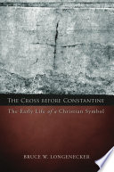 The Cross Before Constantine  : The Early Life of a Christian Symbol
