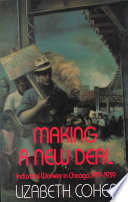 """""""Making a New Deal: Industrial Workers in Chicago, 1919-1939"""" by Lizabeth Cohen"""