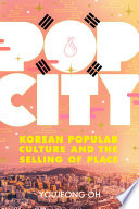 """""""Pop City: Korean Popular Culture and the Selling of Place"""" by Youjeong Oh"""
