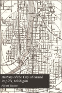 History of the City of Grand Rapids  Michigan