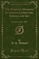 The Eclectic Magazine Of Foreign Literature Science And Art Vol 15