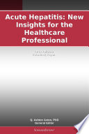 Acute Hepatitis  New Insights for the Healthcare Professional  2011 Edition