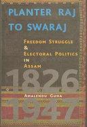 Planter Raj to Swaraj: Freedom Struggle & Electoral Politics in Assam