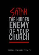 Satan: The Hidden Enemy of Your Church