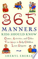 """365 Manners Kids Should Know: Games, Activities, and Other Fun Ways to Help Children Learn Etiquette"" by Sheryl Eberly"