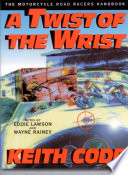 A Twist of the Wrist  : The Motorcycle Road Racers Handbook