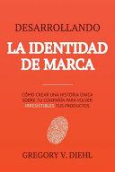 Desarrollando la Identidad de Marca [Brand Identity Breakthrough] ebook