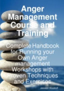 Anger Management Course And Training Complete Handbook For Running Your Own Anger Management Workshops With Proven Techniques And Exercises